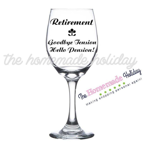 Goodbye tension, Hello Pension! Retirement wine glass