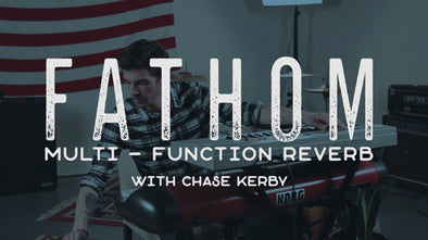 Fathom Multi-Function Reverb First Impressions with Chase Kerby