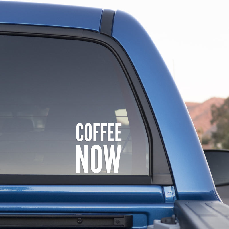 Coffee Now Sticker for Cars and Trucks