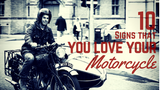 10 SIGNS THAT YOU LOVE YOUR MOTORCYCLE - TRIP MACHINE COMPANY