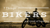 7 THINGS BIKERS ARE TIRED OF HEARING - TRIP MACHINE COMPANY