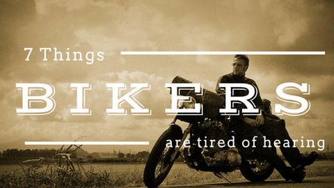 7 Things Bikers are Tired of Hearing