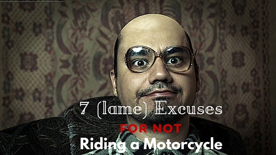 7 (lame) excuses for not riding a motorcycle - trip machine company