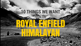 10 THINGS WE WANT FROM THE ROYAL ENFIELD HIMALAYAN - TRIP MACHINE COMPANY