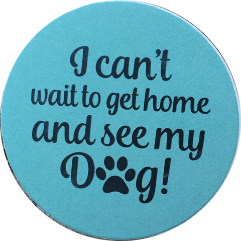 I Can't Wait To Get Home And See My Dog Paw Print Auto Car Coaster Absorbent Stone - RecoveryChip