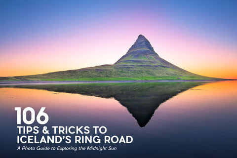 106 Tips & Tricks to Iceland's Ring Road: A Photo Guide to Exploring the Midnight Sun