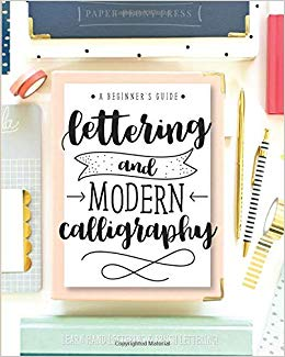 A Beginner's Guide to Lettering and Modern Calligraphy