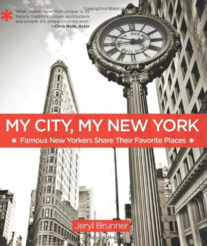 My City, My New York: Famous New Yorkers Share Their Favorite Places by Jeryl Brunner
