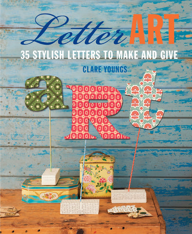 Letter Art: 35 Stylish Letters to Make and Give by Clare Youngs