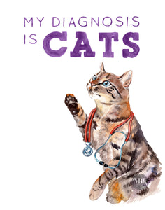 "My Diagnosis is Cats - 11x14"" Signed Art Print"