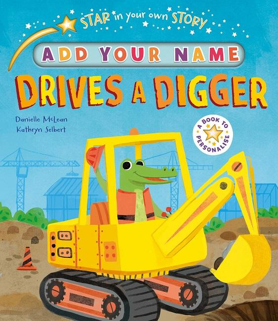 Kids Book - Star in your own story : Drives a Digger