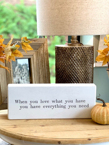 When you love what you have you have everything you need wooden sign