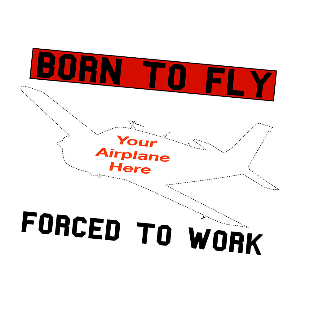 Born To Fly Forced To Work Airplane Theme