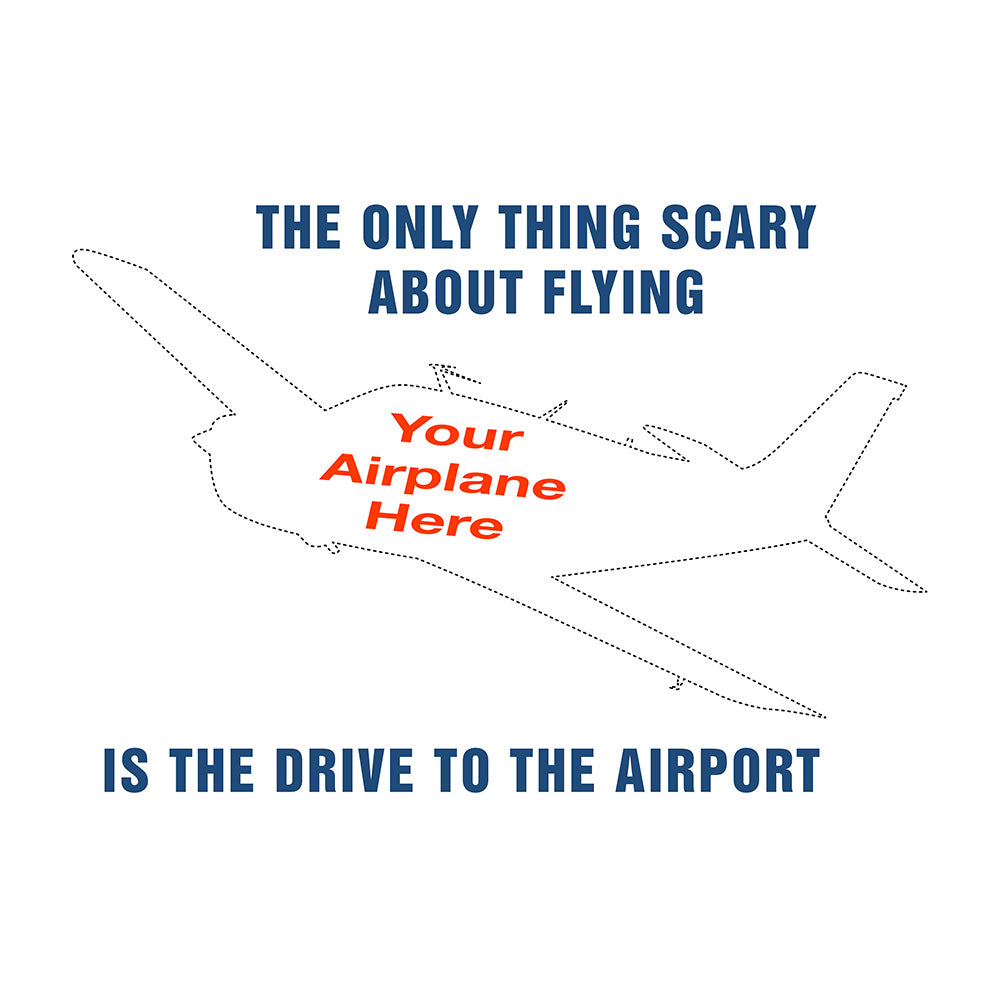 The Only Thing Scary About Fying Is The Drive To The Airport Airplane Theme