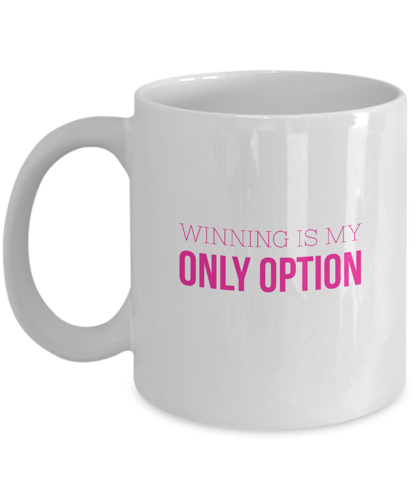 Winning Is My Only Option Mug