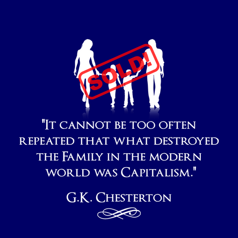 Capitalism Destroyed the Family - Chesterton - T-Shirt