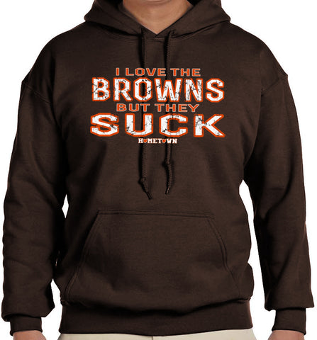 Love Browns But They Suck Hoodie