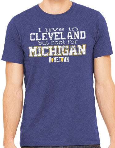 Live in Cle But Root For Michigan Tee