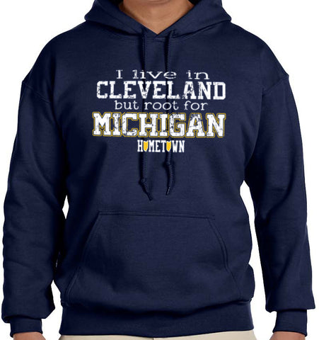 Live in Cle But Root For Michigan Hoodie