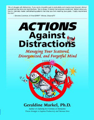 Actions Against Distractions: Managing Your Scattered, Disorganized and Forgetful Mind
