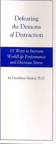 Defeating the Demons of Distraction: 111 Ways to Improve Work/Life Performance and Decrease Stress