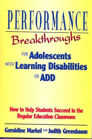 Performance Breakthroughs for Adolescents with Learning Disabilities or ADD: How to help students Succeed in the regular education classroom