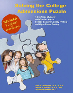 Solving the College Admissions Puzzle: A Guide for Students and Families About College Selection, Essay Writing and High-Stakes Testing