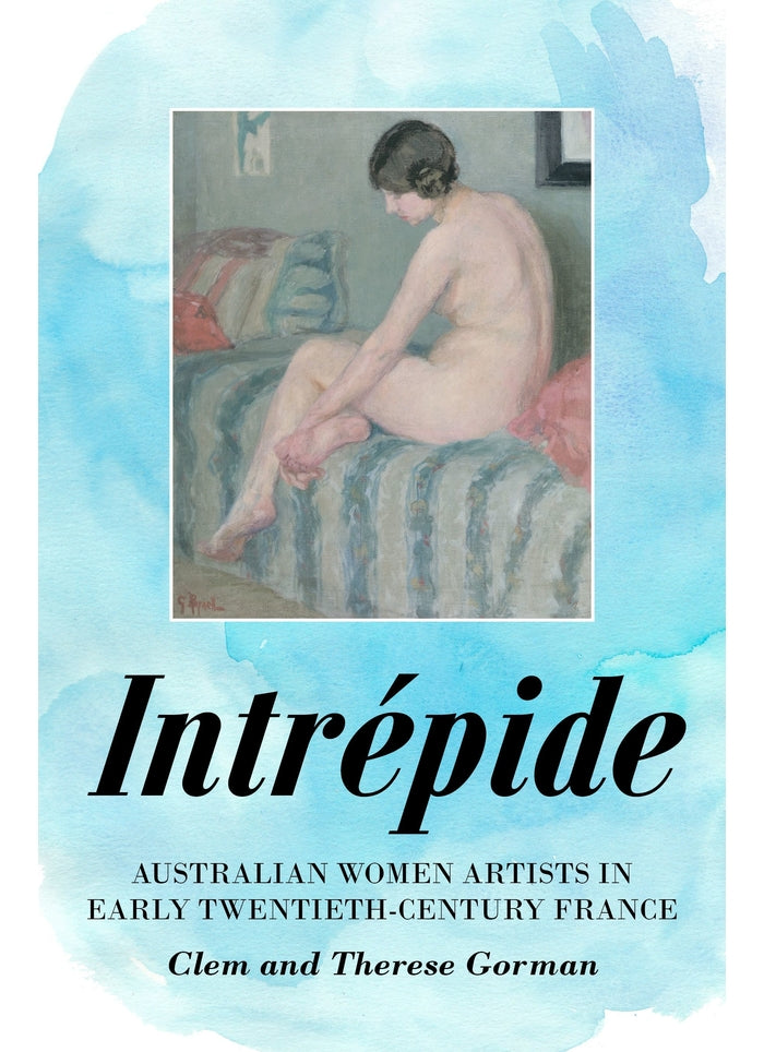 Intrépide: Australian Women Artists in Early Twentieth-century France (book)