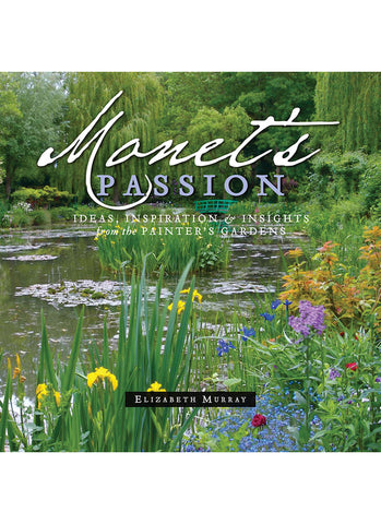 Monet's Passion: Ideas, Inspiration and Insights from the Painter's Gardens (book)