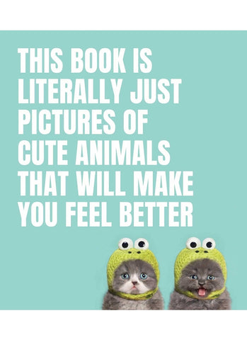 This Book is Literally Just Pictures of Cute Animals (book)