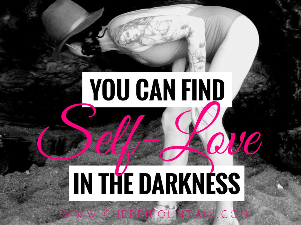 YOU CAN FIND SELF-LOVE IN THE DARKNESS