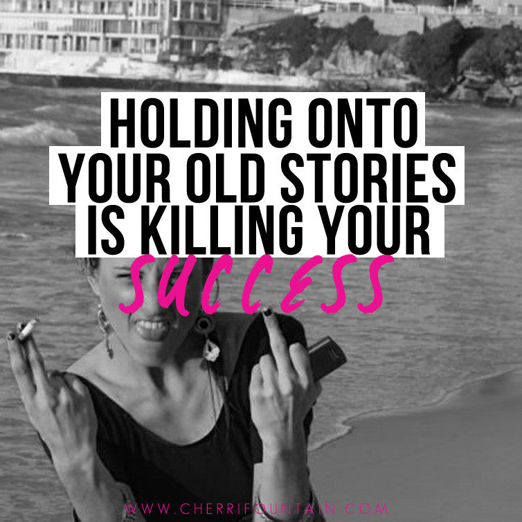 Holding Onto Your Old Stories Is Killing Your Success
