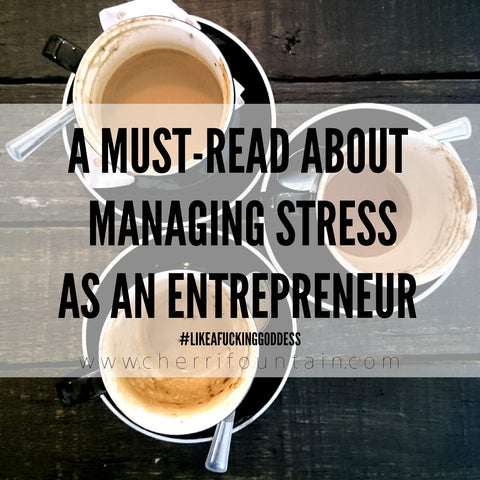 Must Read About Managing Stress As An Entrepreneur - www.cherrifountain.com
