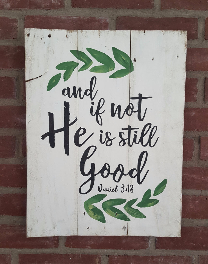 If Not, He is Still Good sign- Dan 3:18