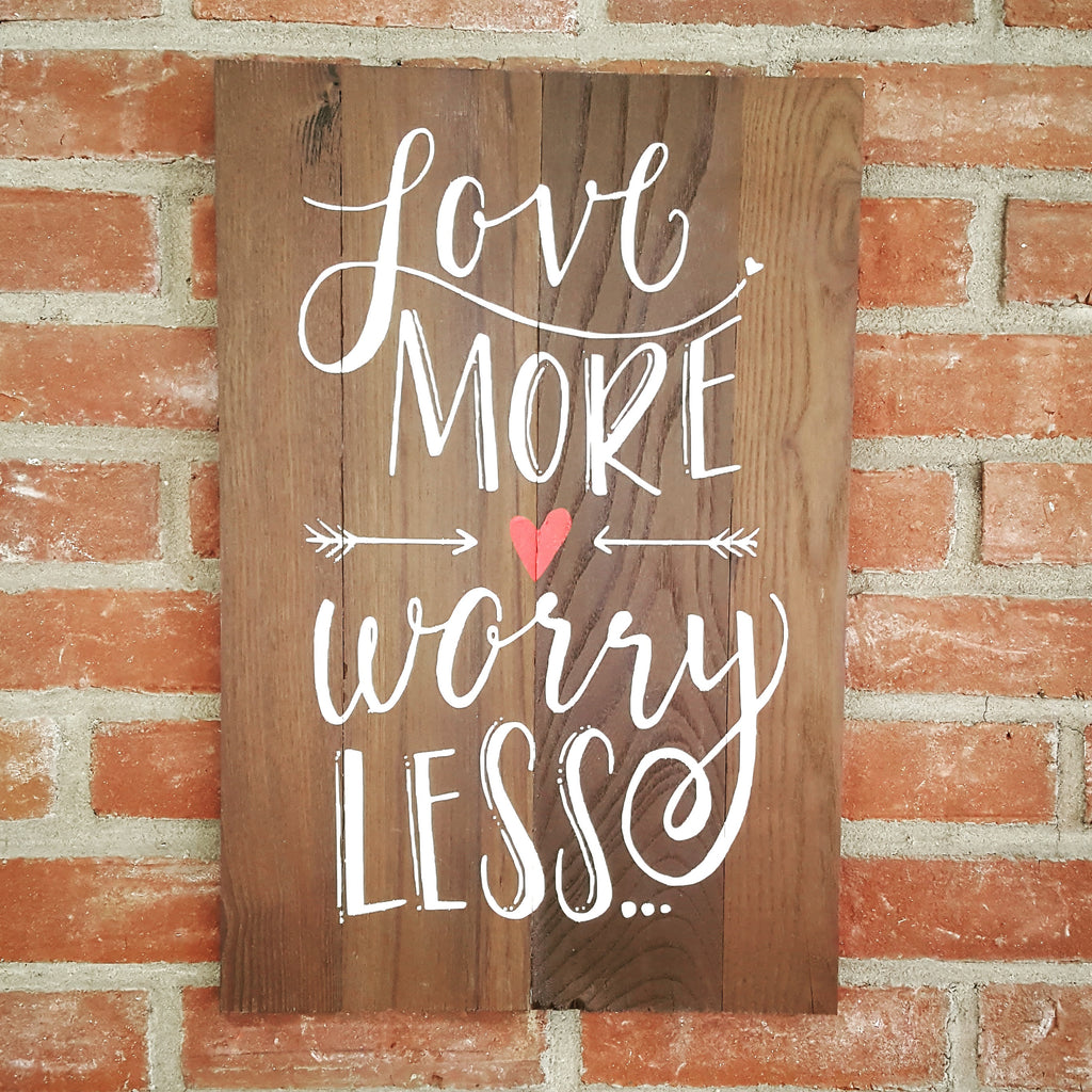 Love More Worry Less Wood Sign