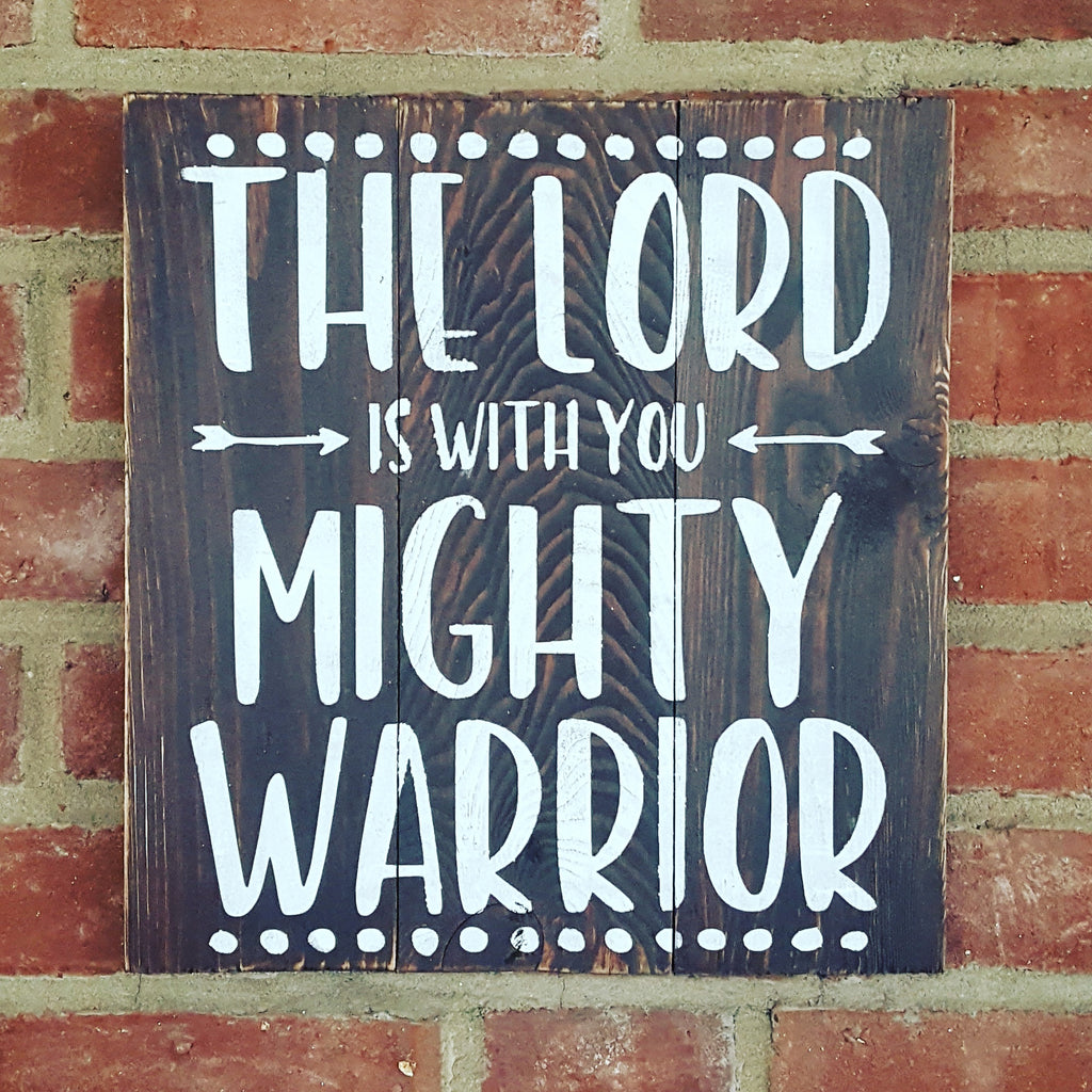 The Lord Is With You Mighty Warrior- Judges 6:12 Wood Sign