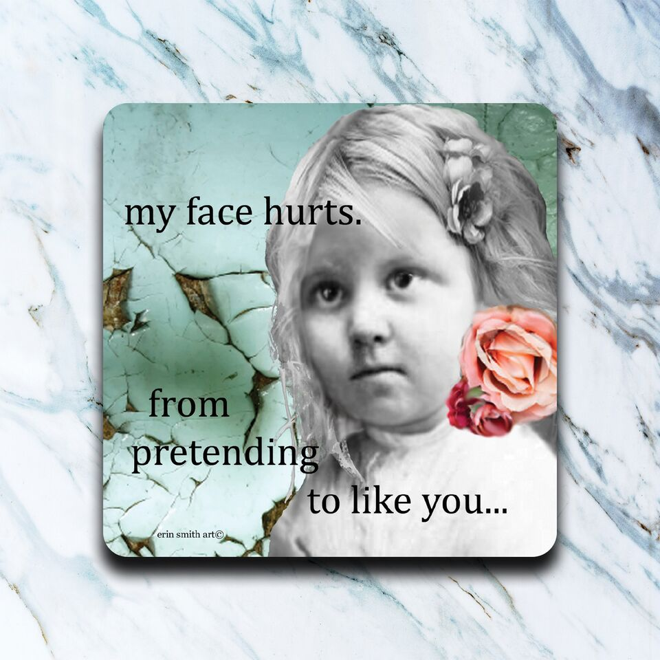 High Cotton Gifts - My Face Hurts Coaster