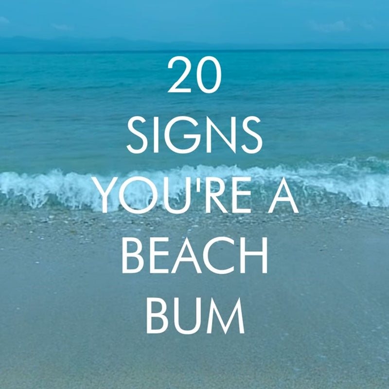 20 Signs You're a Beach Bum