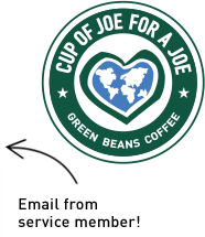 <p>When you buy a CUP OF JOE FOR A JOE deployed overseas, we immediately match your COJ to a waiting Service Member. They receive an email with your message and can write you back. They take the COJ voucher in the email to their nearest on-base Green Beans Coffee caf&eacute; and are given a fresh, hot cup of coffee and an opportunity to enjoy 15 Minutes of Home&reg;</p>