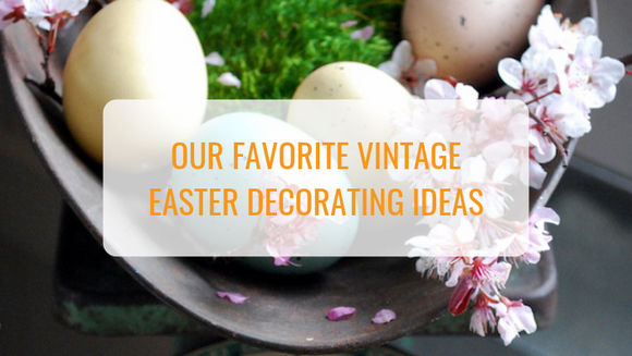 Our Favorite Vintage Easter Decoration Ideas