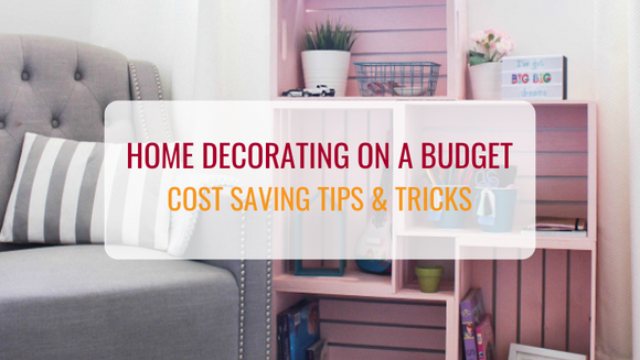 Home Decorating on a Budget | Cost Saving Tips and Tricks