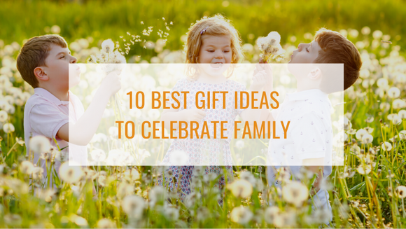 10 Best Gift Ideas to Celebrate Family