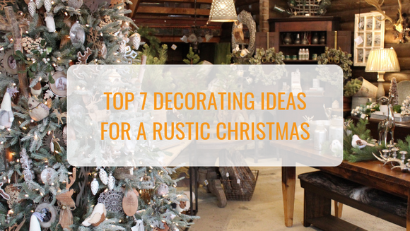 Top 7 Decorating Ideas for a Rustic Christmas