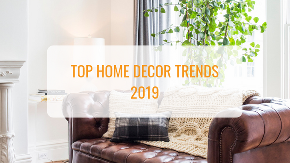 Top Home Decor Trends 2019