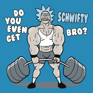 Do You Even Get Schwifty Bro?
