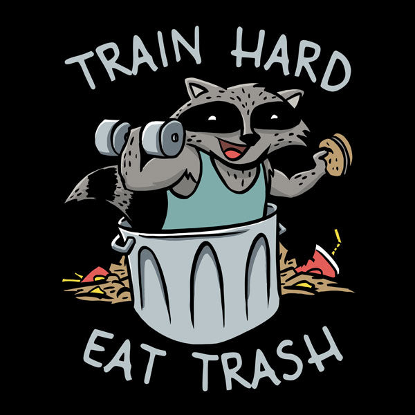 Train Hard, Eat Trash
