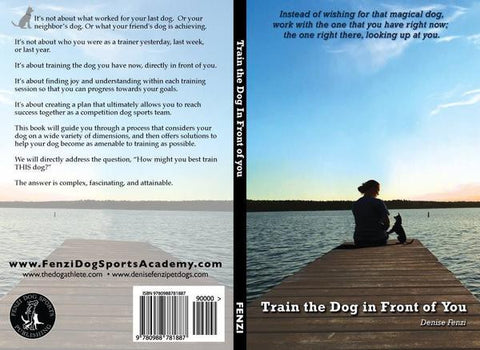 Train the Dog In Front of You by Denise Fenzi - includes shipping