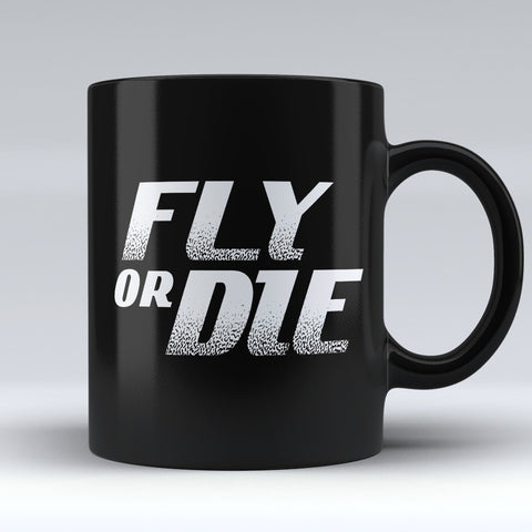 "Limited Edition - ""Fly Or Die"" 11oz Mug"