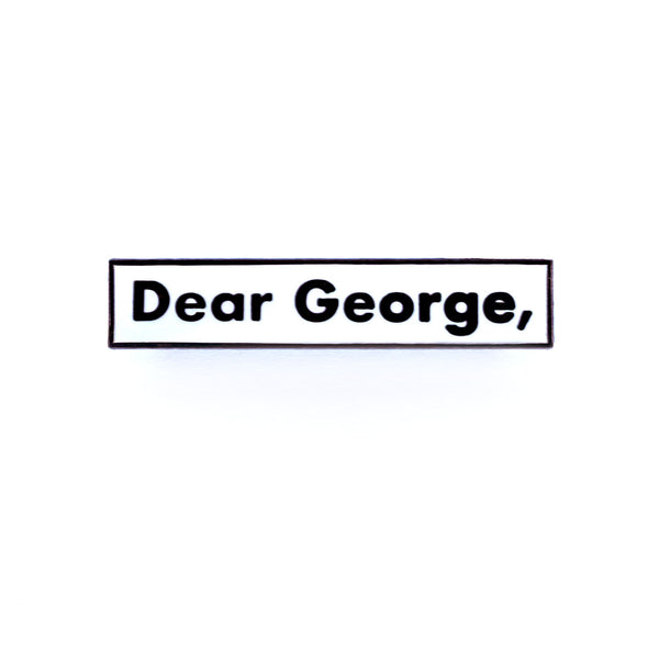 Dear George, Pin