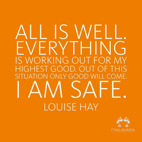 """all is well. Everything is working out for my highest good. Out of this situation only good will come. I am safe."" - Louise Hay"